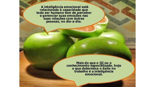 A inteligência emocional está relacionada à capacidade que todo ser humano tem de perceber e gerenciar suas emoções nas su...