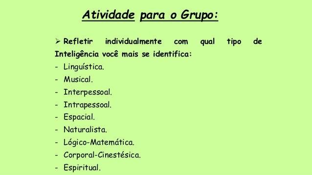 Atividade para o Grupo:  Refletir individualmente com qual tipo de Inteligência você mais se identifica: - Linguística. -...