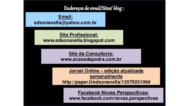 Endereços de email/Sites/ blog: Email: edsonavella@yahoo.com.br Site Profissional: www.edsonavella.blogspot.com Site da Co...
