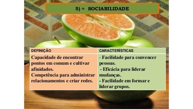 5) = SOCIABILIDADE DEFINIÇÃO CARACTERÍSTICAS Capacidade de encontrar pontos em comum e cultivar afinidades. Competência pa...