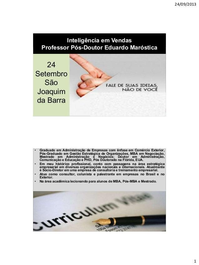 24/09/2013 1 24 Setembro São Joaquim da Barra 24 Setembro São Joaquim da Barra Inteligência em Vendas Professor Pós-Doutor...