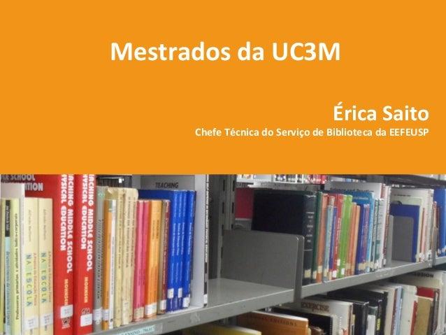 Mestrados da UC3M Érica Saito  Chefe Técnica do Serviço de Biblioteca da EEFEUSP