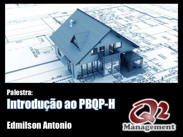Palestra:Introdução ao PBQP-HEdmilson Antonio