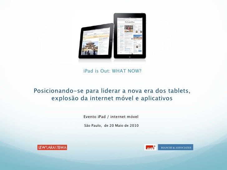 iPad is Out: WHAT NOW?    Posicionando-se para liderar a nova era dos tablets,       explosão da internet móvel e aplicati...