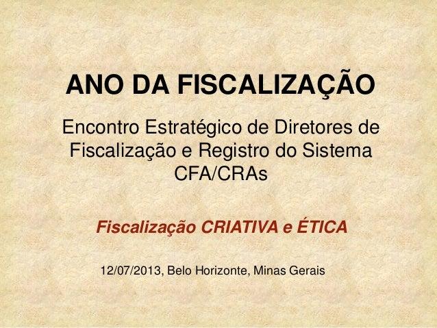 Encontro Estratégico de Diretores de Fiscalização e Registro do Sistema CFA/CRAs 12/07/2013, Belo Horizonte, Minas Gerais ...