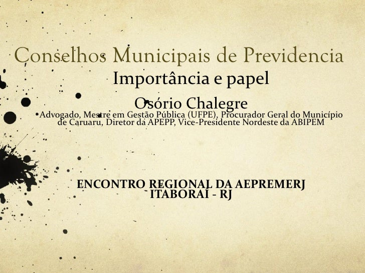 Conselhos Municipais de Previdencia                   Importância e papel                        Osório Chalegre  Advogado...