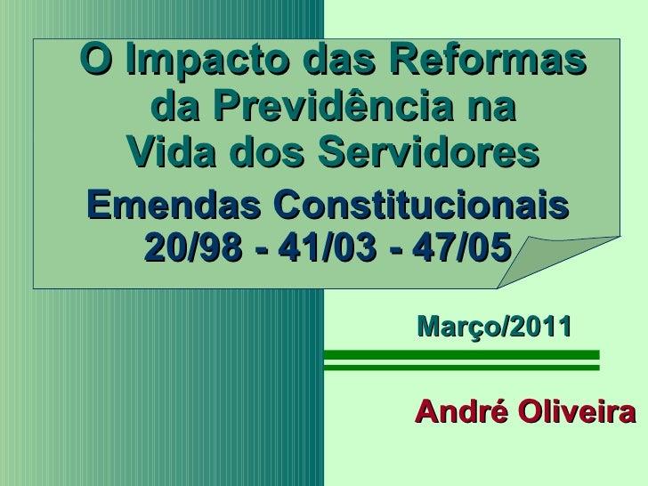 O Impacto das Reformas   da Previdência na  Vida dos ServidoresEmendas Constitucionais  20/98 - 41/03 - 47/05             ...