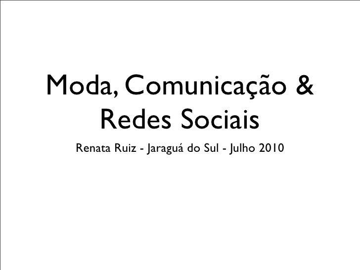 Moda, Comunicação &    Redes Sociais   Renata Ruiz - Jaraguá do Sul - Julho 2010