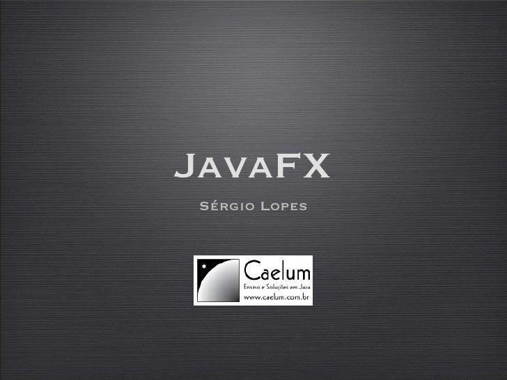 JavaFX no Falando em Java 2007 - Sergio Lopes