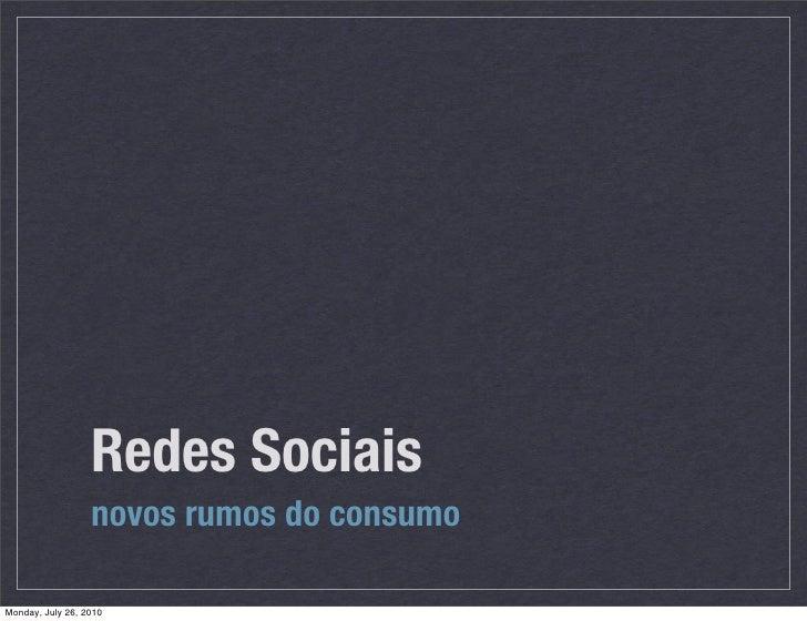 Redes Sociais                   novos rumos do consumo  Monday, July 26, 2010