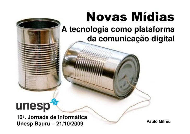 Novas Mídias                  A tecnologia como plataforma                        da comunicação digital     10ª. Jornada ...