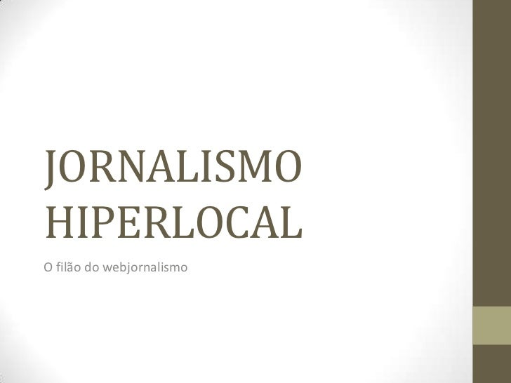 JORNALISMO HIPERLOCAL<br />O filão do webjornalismo<br />