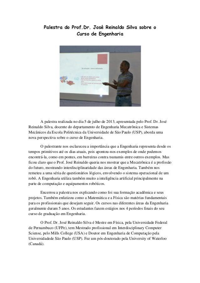 Palestra do Prof.Dr. José Reinaldo Silva sobre o Curso de Engenharia A palestra realizada no dia 5 de julho de 2013, apres...