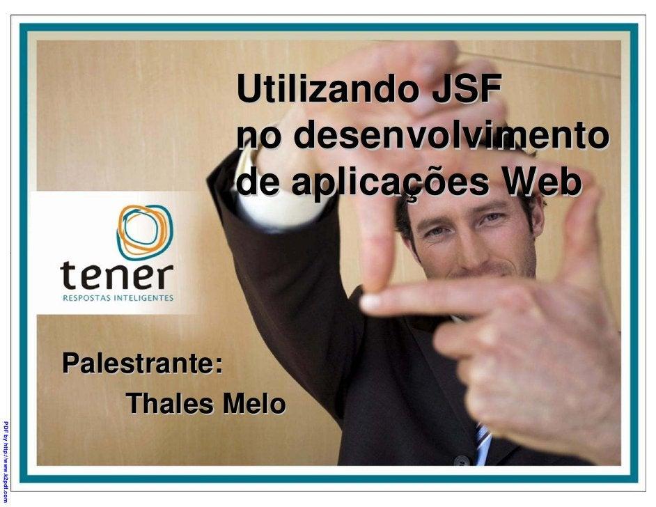 Utilizando JSF                                          no desenvolvimento                                          de apl...