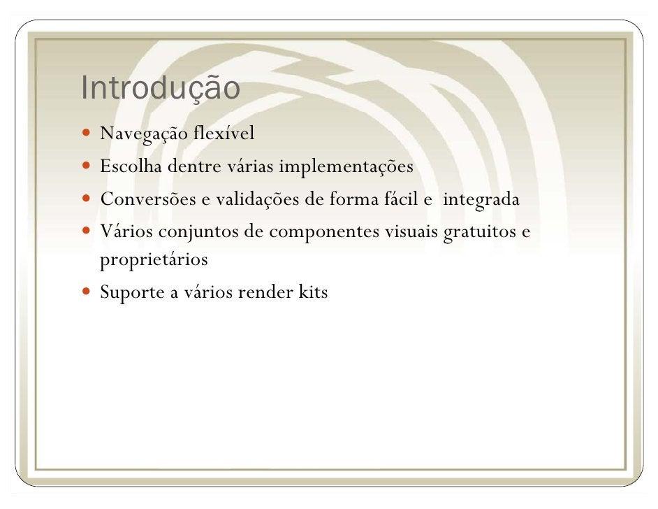 Introdução  Navegação flexível  Escolha dentre várias implementações  Conversões e validações de forma fácil e integrada  ...