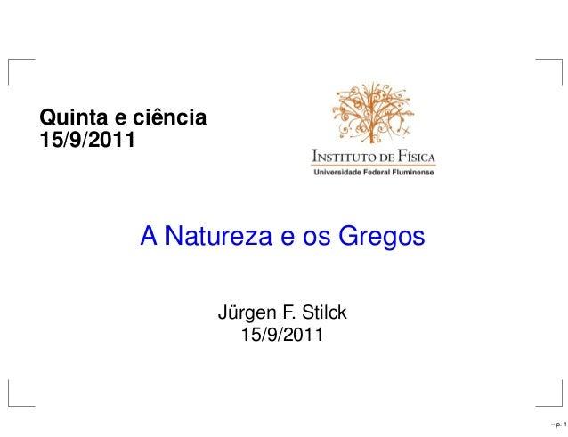 Quinta e ciˆencia 15/9/2011 A Natureza e os Gregos Jürgen F. Stilck 15/9/2011 – p. 1