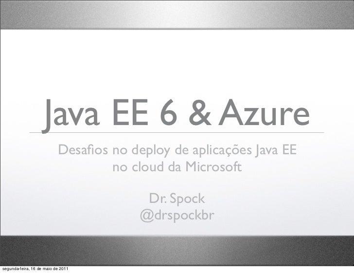 Java EE 6 & Azure                           Desafios no deploy de aplicações Java EE                                   no c...