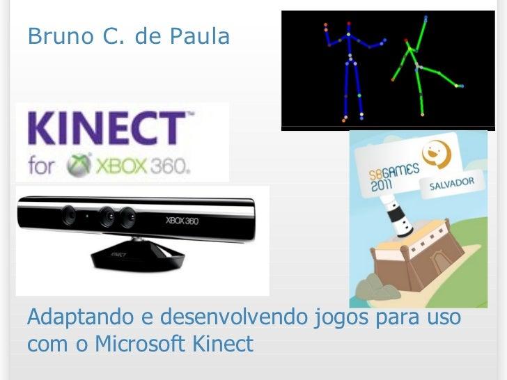 Kinect Adaptando e desenvolvendo jogos para uso com o Microsoft Kinect Bruno C. de Paula