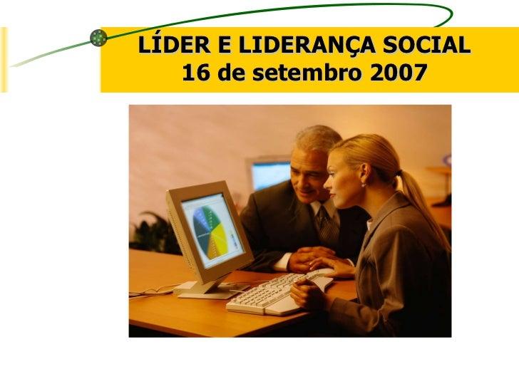 LÍDER E LIDERANÇA SOCIAL 16 de setembro 2007