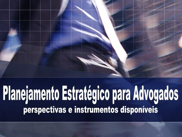 Planejamento Estratégico para Advogados perspectivas e instrumentos disponíveis