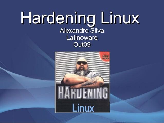 Hardening LinuxHardening Linux Alexandro SilvaAlexandro Silva LatinowareLatinoware Out09Out09