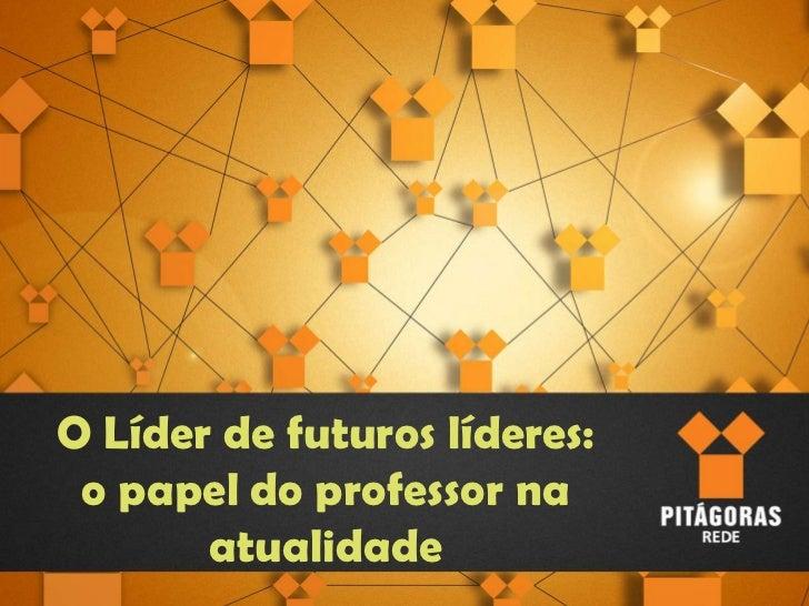 O Líder de futuros líderes:<br />o papel do professor na atualidade<br />(Fonte tamanho 42 – negrito)<br />