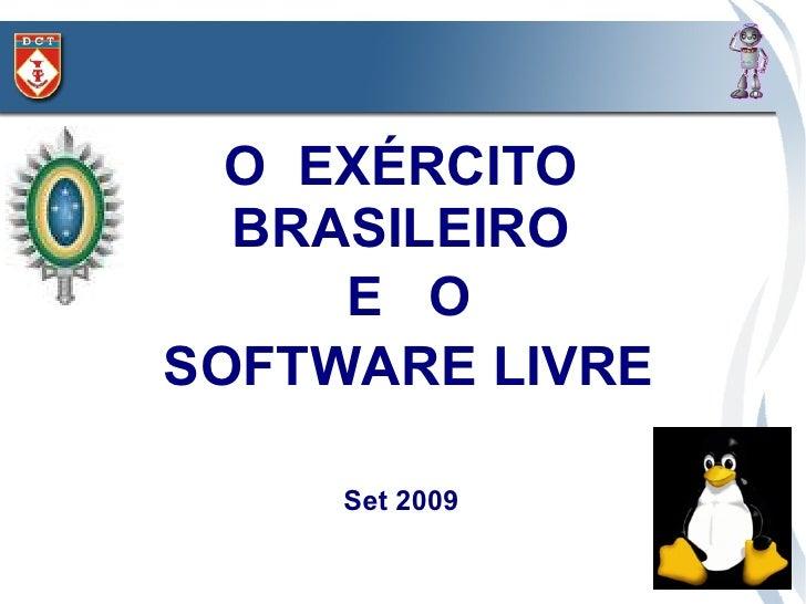 O EXÉRCITO   BRASILEIRO      E O SOFTWARE LIVRE       Set 2009