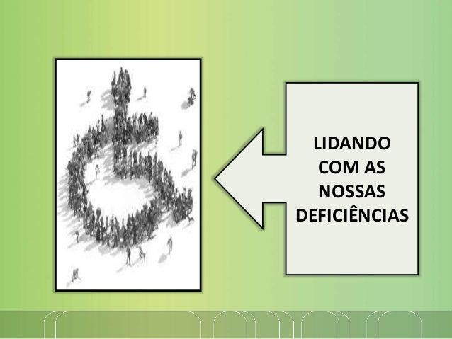 LIDANDO COM AS NOSSAS DEFICIÊNCIAS