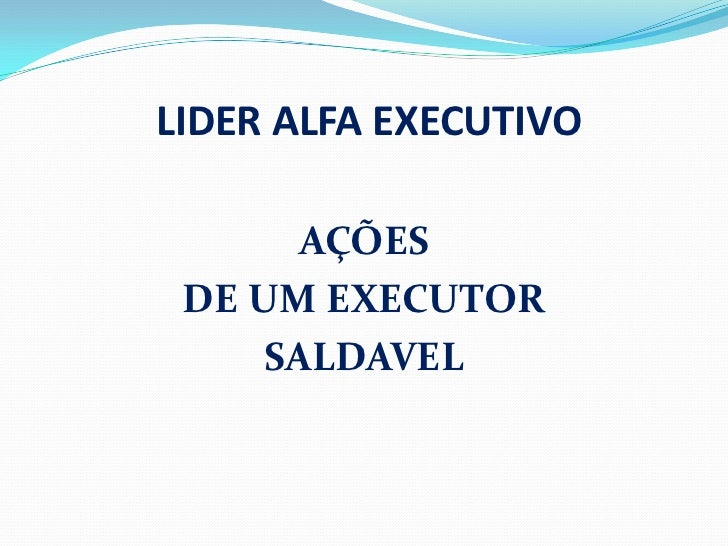 LIDER ALFA EXECUTIVO<br />AÇÕES <br />DE UM EXECUTOR <br />SALDAVEL<br />