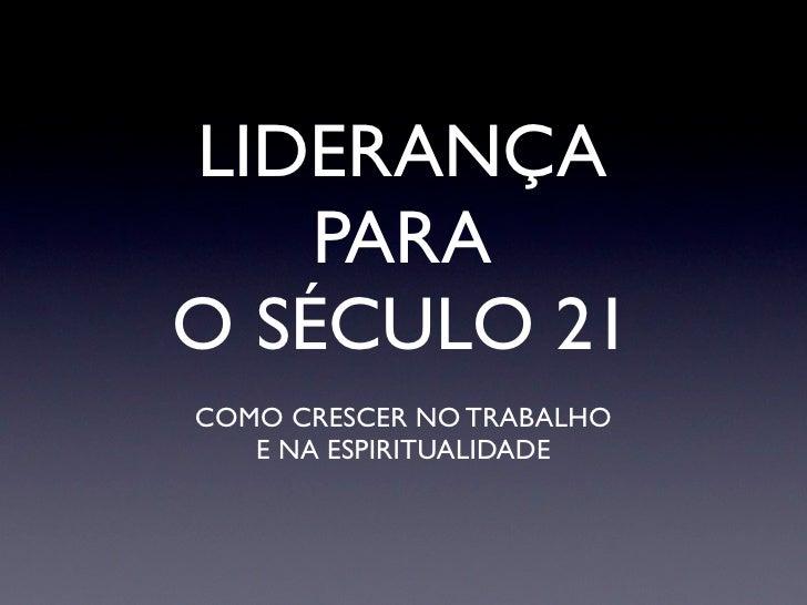 LIDERANÇA     PARA O SÉCULO 21 COMO CRESCER NO TRABALHO    E NA ESPIRITUALIDADE