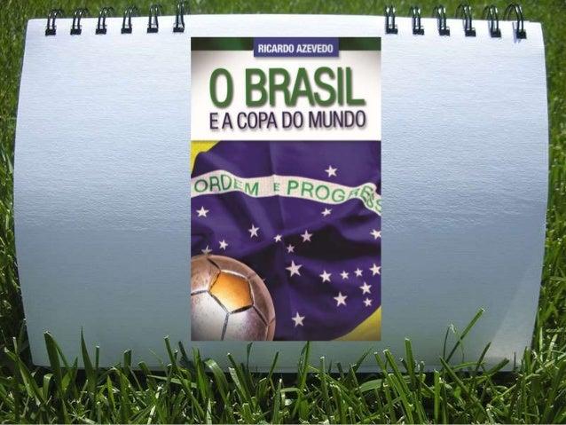 O Brasil e a Copa do Mundo Modelos, perspectivas, desafios e oportunidades