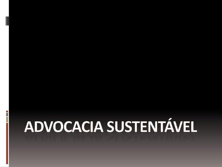 ADVOCACIA SUSTENTÁVEL<br />