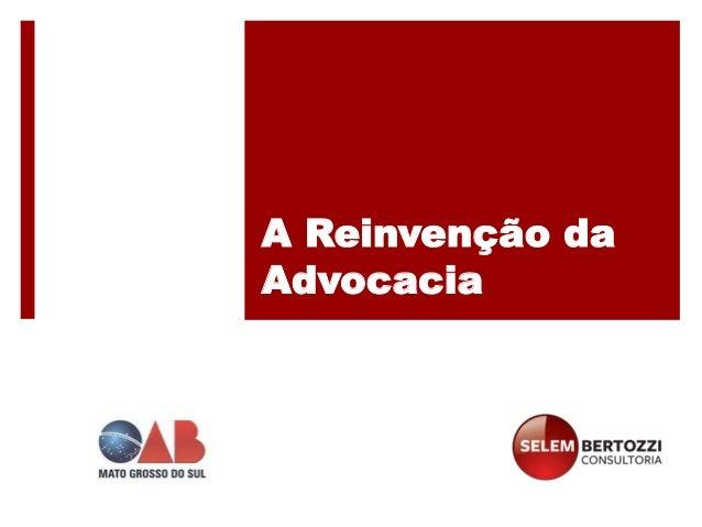 A Reinvenção da Advocacia