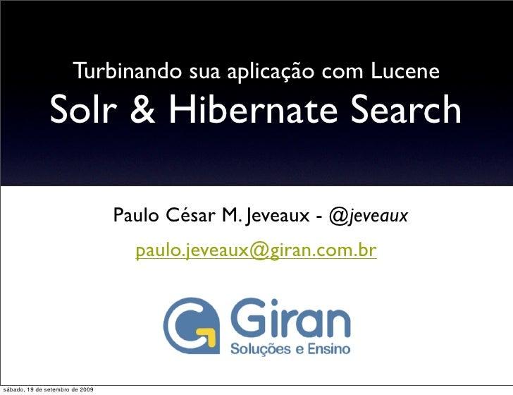 Turbinando sua aplicação com Lucene                Solr & Hibernate Search                                   Paulo César M...