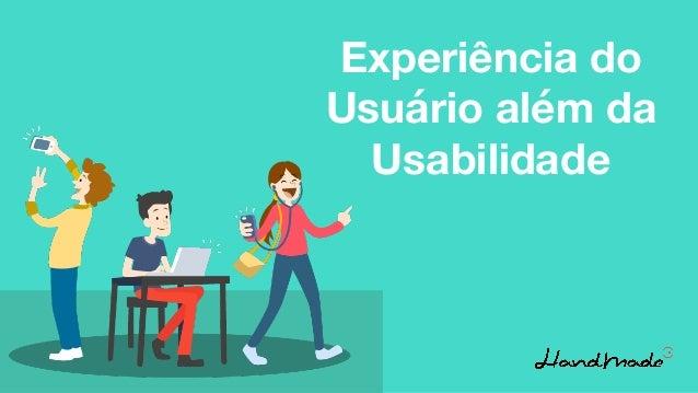 Experiência do Usuário além da Usabilidade