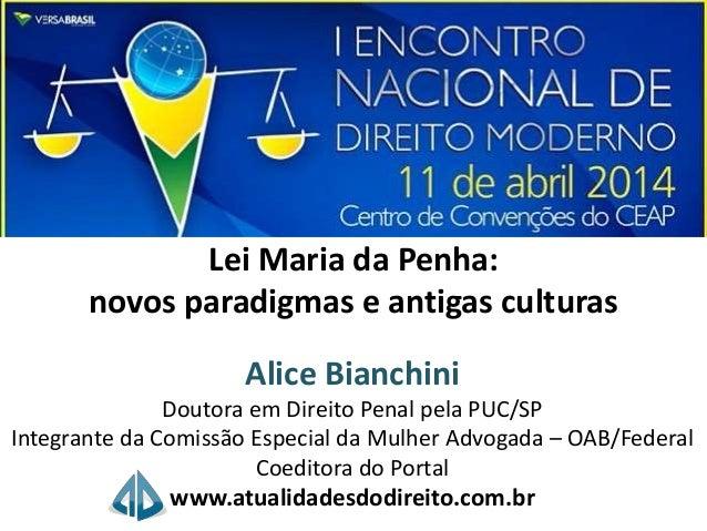 Lei Maria da Penha: novos paradigmas e antigas culturas Alice Bianchini Doutora em Direito Penal pela PUC/SP Integrante da...