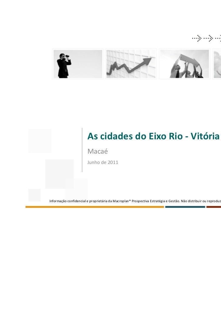As cidades do Eixo Rio - Vitória                        Macaé                        Junho de 2011Informação confidencial ...