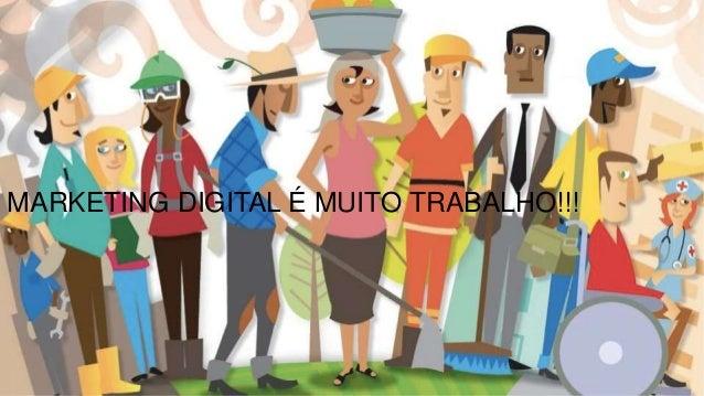 MARKETING DIGITAL É MUITO TRABALHO!!!