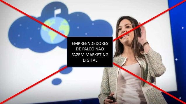 EMPREENDEDORES DE PALCO NÃO FAZEM MARKETING DIGITAL