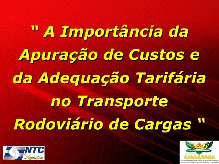 """"""" A Importância daApuração de Custos eda Adequação Tarifária    no TransporteRodoviário de Cargas """""""