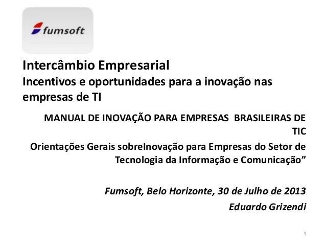 Intercâmbio Empresarial Incentivos e oportunidades para a inovação nas empresas de TI MANUAL DE INOVAÇÃO PARA EMPRESAS BRA...