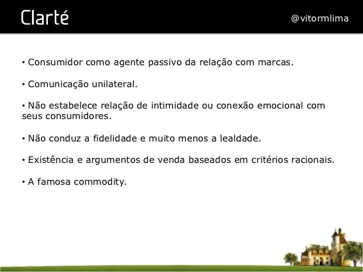 @vitormlima• Consumidor como agente passivo da relação com marcas.• Comunicação unilateral.• Não estabelece relação de ...
