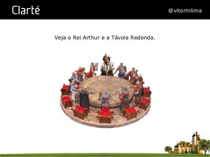 @vitormlimaVeja o Rei Arthur e a Távola Redonda.