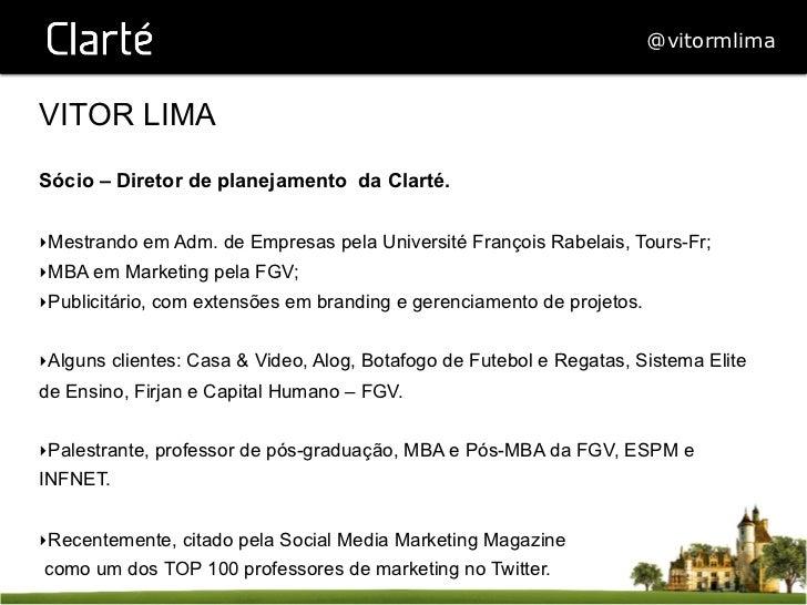 @vitormlimaVITOR LIMASócio – Diretor de planejamento da Clarté.‣Mestrando em Adm. de Empresas pela Université François Ra...