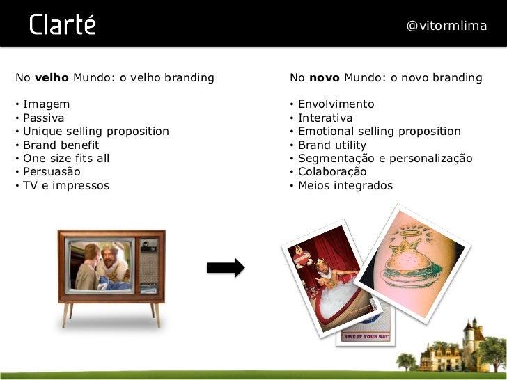 @vitormlimaNo velho Mundo: o velho branding   No novo Mundo: o novo branding• Imagem                          • Envolvim...