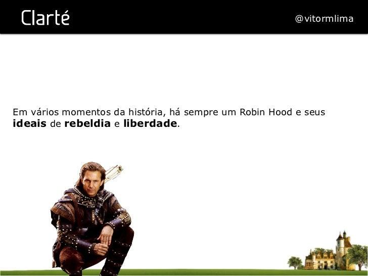 @vitormlimaEm vários momentos da história, há sempre um Robin Hood e seusideais de rebeldia e liberdade.
