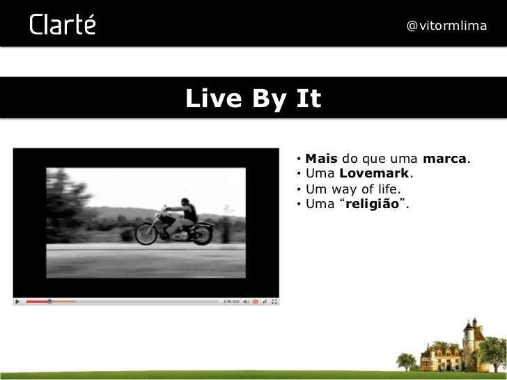 @vitormlimaLive By It        • Mais do que uma marca.        • Uma Lovemark.        • Um way of life.        • Uma rel...