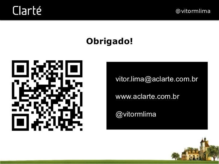 @vitormlimaObrigado!     vitor.lima@aclarte.com.br     www.aclarte.com.br     @vitormlima
