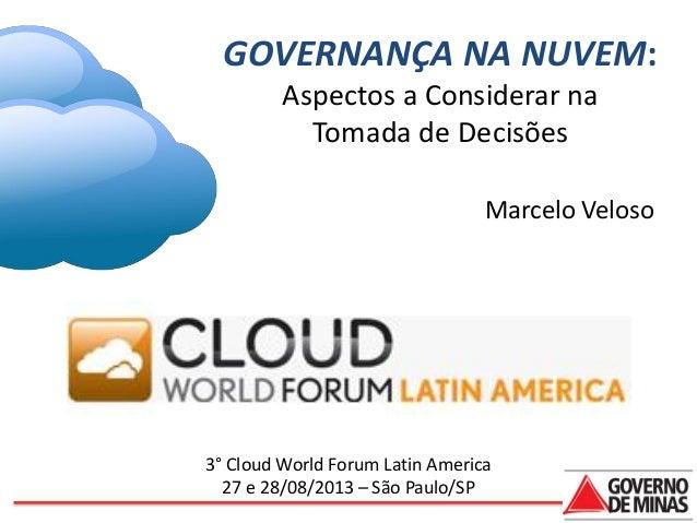 GOVERNANÇA NA NUVEM: Aspectos a Considerar na Tomada de Decisões Marcelo Veloso  3° Cloud World Forum Latin America 27 e 2...