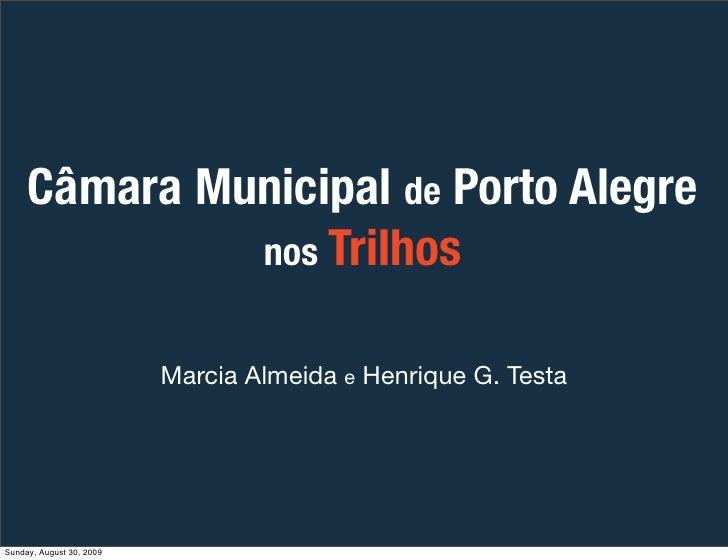 Câmara Municipal de Porto Alegre               nos Trilhos                             Marcia Almeida e Henrique G. Testa ...